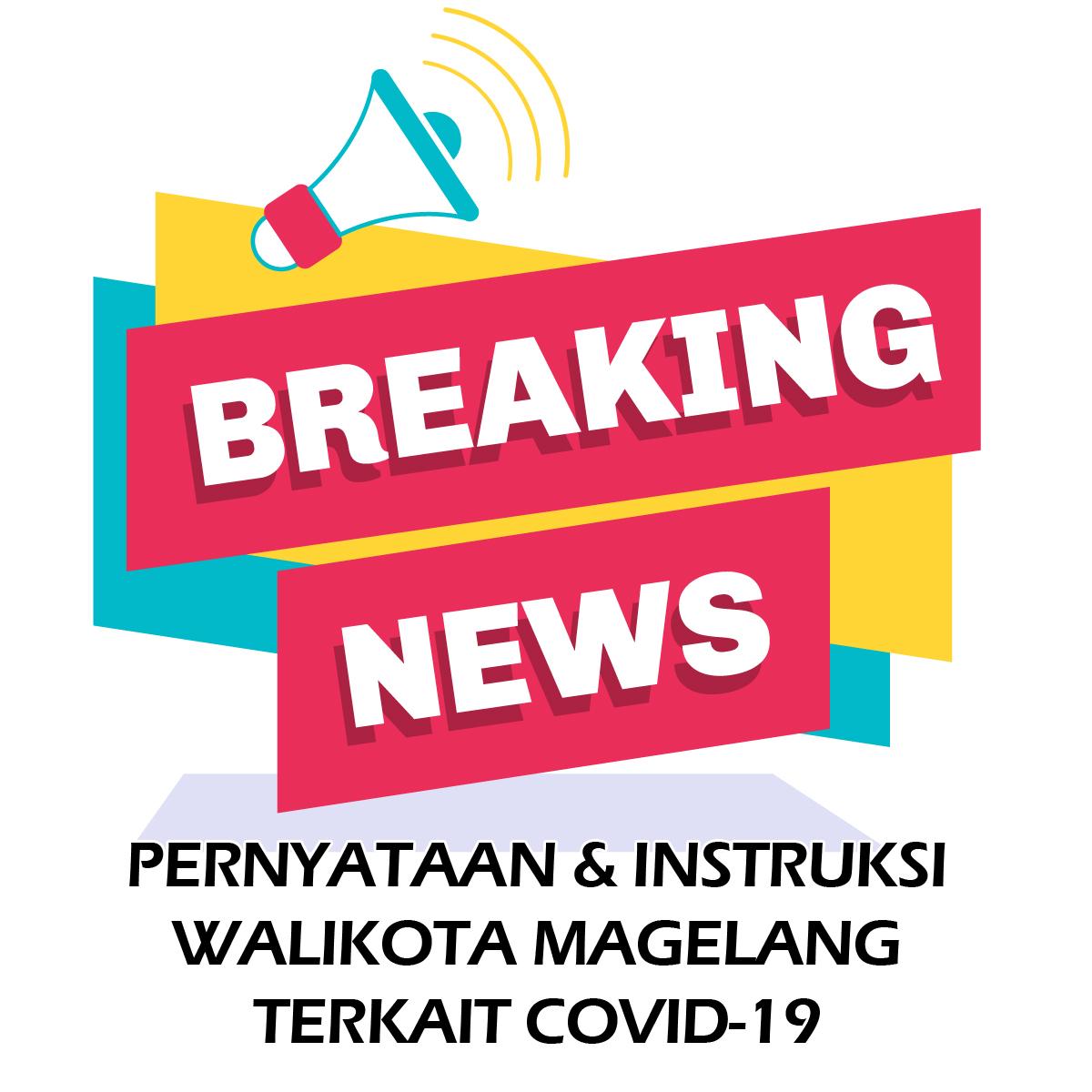 PERNYATAAN & INSTRUKSI WALIKOTA MAGELANG TERKAIT COVID-19